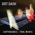 Dot Dash - Earthquakes & Tidal Waves