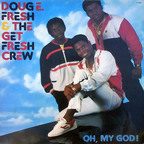 Doug E. Fresh & The Get Fresh Crew - Oh, My God!