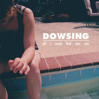 Dowsing - All I Could Find Was You
