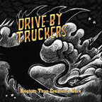 Drive By Truckers - Brighter Than Creation's Dark