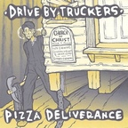 Drive By Truckers - Pizza Deliverance