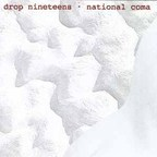Drop Nineteens - National Coma