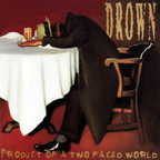 Drown - Product Of A Two Faced World