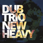 Dub Trio - New Heavy