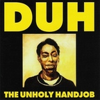 Duh (US 2) - The Unholy Handjob