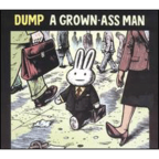 Dump - A Grown-Ass Man