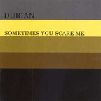 Durian - Sometimes You Scare Me