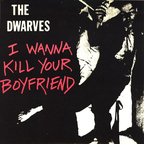 Dwarves - I Wanna Kill Your Boyfriend