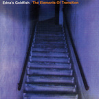 Edna's Goldfish - The Elements Of Transition