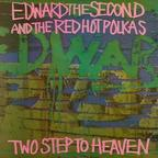 Edward The Second And The Red Hot Polkas - Two Step To Heaven
