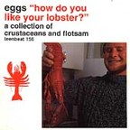Eggs - How Do You Like Your Lobster? · A Collection Of Crustaceans And Flotsam