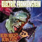 Electric Frankenstein (US) - Burn Bright, Burn Fast!