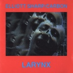 Elliott Sharp · Carbon - Larynx
