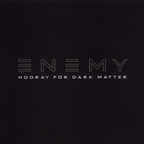 Enemy (US) - Hooray For Dark Matter