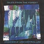 Ensemble Uncontrolled - Tales From The Forest