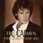 Eric Carmen - I Was Born To Love You