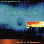Eric Johnson · Alien Love Child - Live And Beyond