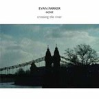 Evan Parker Octet - Crossing The River