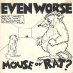 Even Worse - Mouse Or Rat?