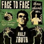 Face To Face (US 2) - Three Chords And A Half Truth
