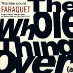 Faraquet - The Whole Thing Over