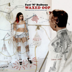 Fast 'N' Bulbous - Waxed Oop (An Impetuous Stream Bubbled Up)