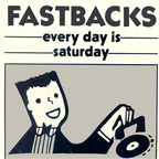 Fastbacks - Every Day Is Saturday