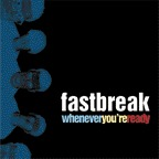 Fastbreak - Whenever You're Ready