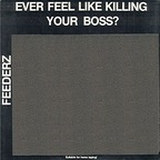 Feederz - Ever Feel Like Killing Your Boss?