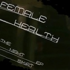 Female Health - The Night Skirt EP