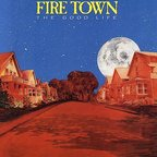 Fire Town - The Good Life