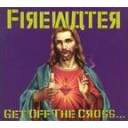 Firewater - Get Off The Cross... We Need The Wood For The Fire