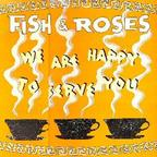 Fish & Roses - We Are Happy To Serve You