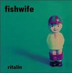 Fishwife - Ritalin