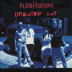 Flesh Eaters - Dragstrip Riot
