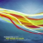 Francisco Pais Quintet - Not Afraid Of Color
