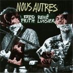 Fred Frith - Nous Autres