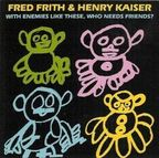 Fred Frith - With Enemies Like These, Who Needs Friends?