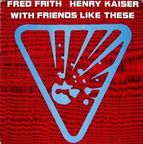 Fred Frith - With Friends Like These