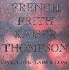 French Frith Kaiser Thompson - Live, Love, Larf & Loaf