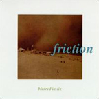 Friction (US 2) - Blurred In Six