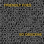 Friendly Foes - So Obscene