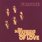 Frisbie - The Subversive Sounds Of Love