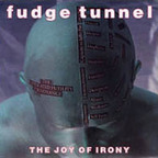 Fudge Tunnel - The Joy Of Irony