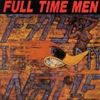 Full Time Men - Fast Is My Name