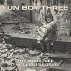 Fun Boy Three - The More I See (The Less I Believe)