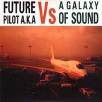 Future Pilot A.K.A - Vs A Galaxy Of Sound