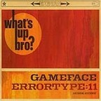 Gameface - What's Up Bro?