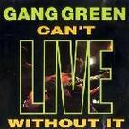 Gang Green - Can't Live Without It