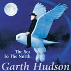 Garth Hudson - The Sea To The North